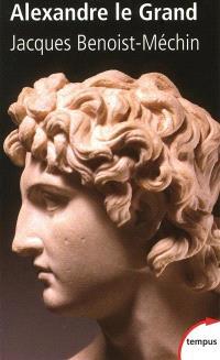Le rêve le plus long de l'histoire. Volume 1, Alexandre le Grand : ou le rêve dépassé (356-323 av. J.-C.)