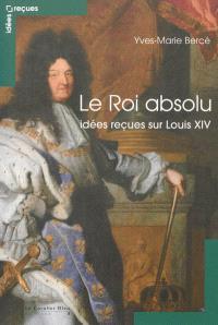 Le roi absolu : idées reçues sur Louis XIV