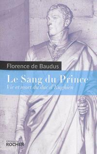 Le sang du prince : vie et mort du duc d'Enghien