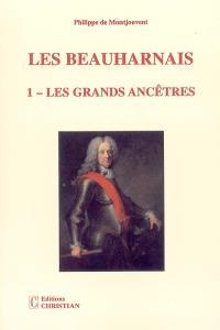 Les Beauharnais. Volume 1, Les grands ancêtres : 1390-1846