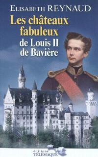 Les châteaux fabuleux de Louis II de Bavière