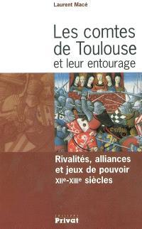 Les comtes de Toulouse et leur entourage : rivalités, alliances et jeux de pouvoir, XIIe-XIIIe siècles
