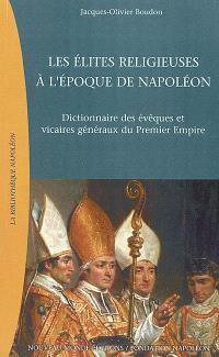 Les élites religieuses à l'époque de Napoléon : dictionnaire des évêques et vicaires généraux du premier Empire