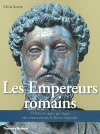 Les empereurs romains : l'histoire règne par règne des souverains de la Rome impériale