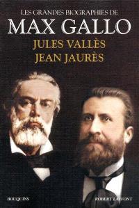 Les grandes biographies de Max Gallo, Jean Jaurès, Jules Vallès