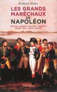 Les grands maréchaux de Napoléon : Berthier, Davout, Jourdan, Masséna, Murat, Ney, Soult, Suchet