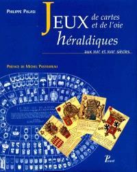 Les jeux de cartes et les jeux de l'oie héraldiques aux XVIIe et XVIIIe siècles : une pédagogie ludique en France sous l'Ancien Régime
