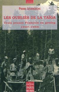 Les oubliés de la taïga : trois jeunes Français au goulag (1947-1955)