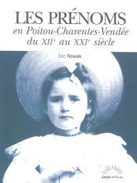 Les prénoms en Poitou-Charentes-Vendée du XIIe au XXIe siècle : sud Loire Atlantique, sud-ouest Indre, nord Gironde