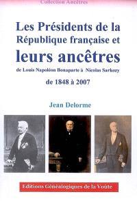 Les présidents de la République française et leurs ancêtres de 1848 à 2007 : de Louis Napoléon Bonaparte à Nicolas Sarkozy