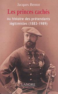 Les princes cachés ou Histoire des prétendants légitimistes (1883-1989)