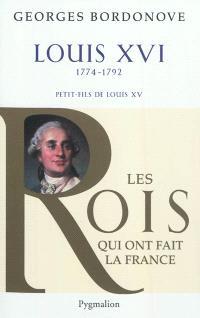 Les rois qui ont fait la France : les Bourbons. Volume 5, Louis XVI : le roi-martyr
