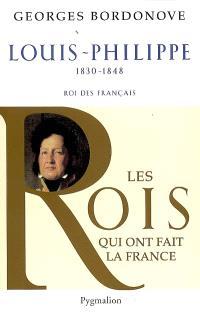 Les rois qui ont fait la France : les Bourbons. Volume 8, Louis-Philippe, 1830-1848 : roi des Français