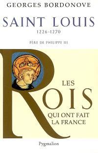 Les Rois qui ont fait la France : les Capétiens. Volume 3, Saint-Louis : 1226-1270 : roi éternel