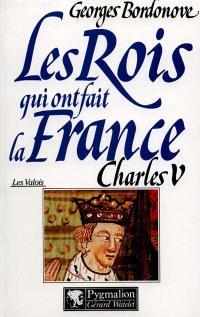 Les rois qui ont fait la France : les Valois. Volume 1, Charles V le Sage