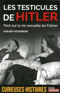Les testicules de Hitler : tout sur la vie sexuelle du Führer
