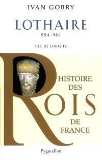 Lothaire, 954-986 : fils de Louis IV d'Outremer