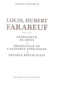 Louis Hubert Farabeuf (1841-1910) : enseigneur de génie, rénovateur de l'anatomie opératoire, notable républicain