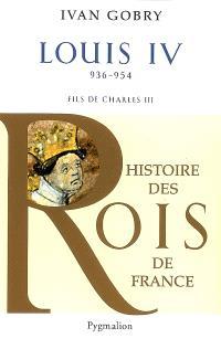 Louis IV d'Outremer, 936-954 : fils de Charles III le Simple