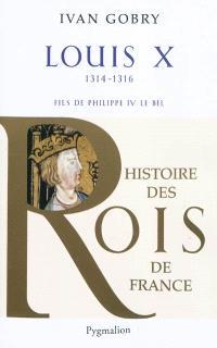Louis X, 1314-1316 : fils de Philippe IV le Bel