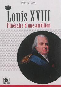 Louis XVIII : itinéraire d'une ambition