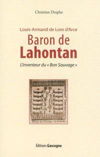 Louis-Armand de Lom d'Arce, baron de Lahontant (9 juin 1666-21 avril 1716) : l'inventeur du bon sauvage