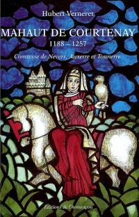 Mahaut de Courtenay (1188-1257) : comtesse de Nevers, Auxerre et Tonnerre