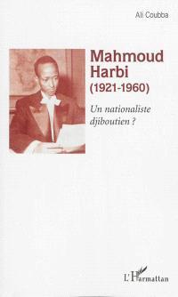 Mahmoud Harbi (1921-1960) : un nationaliste djiboutien ?