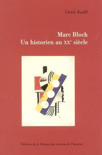 Marc Bloch : un historien au XXe siècle