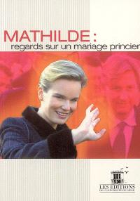 Mathilde : regards sur un mariage princier