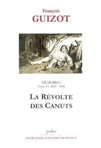 Mémoires pour servir à l'histoire de mon temps. Volume 6, La révolte des canuts : 1832-1837