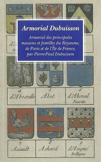 Minima Heraldica. Volume 1, Armorial Dubuisson : armorial des principales maisons et familles du Royaume, de Paris et de l'Ile de France