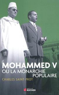 Mohammed V ou La monarchie populaire