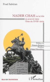 Nader Chah ou La folie au pouvoir dans l'Iran du XVIIIe siècle
