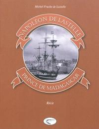 Napoléon de Lastelle, prince de Madagascar : récit
