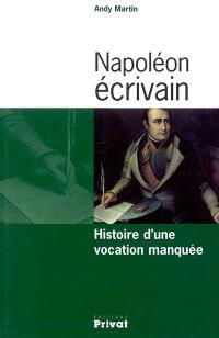 Napoléon écrivain : histoire d'une vocation manquée