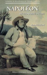 Napoléon, dictionnaire intime : portraits et caractère de Napoléon : 2.000 extraits de mémorialistes