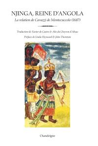 Njinga, reine d'Angola : la relation d'Antonio Cavazzi de Montecuccolo (1582-1663)