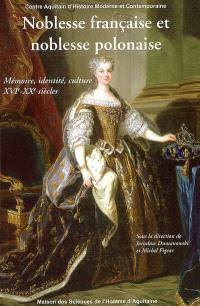 Noblesse française et noblesse polonaise : mémoire, identité, culture XVIe-XXe siècles