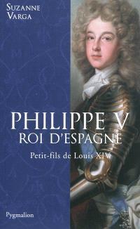 Philippe V, roi d'Espagne : petit-fils de Louis XIV