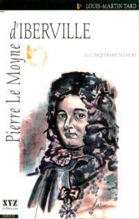 Pierre Le Moyne d'Iberville  : le conquérant des mers