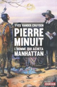 Pierre Minuit : l'homme qui acheta Manhattan
