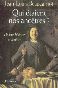 Qui étaient nos ancêtres ? : de leur histoire à la nôtre