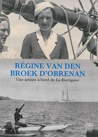 Régine van den Broek d'Obrenan : une artiste à bord de La Korrigane : biographie