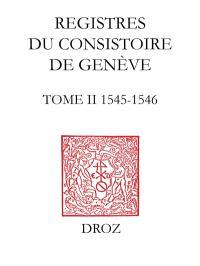 Registres du consistoire de Genève au temps de Calvin. Volume 2, 1545-1546