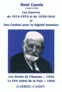 René Cassin : les guerres de 1914-1918 et de 1939-1945 et le combat pour la dignité humaine : les droits de l'Homme (1948), le prix Nobel de la paix (1968)