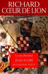 Richard Coeur de Lion : le roi-chevalier