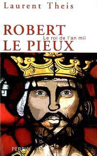 Robert le Pieux : le roi de l'an mil