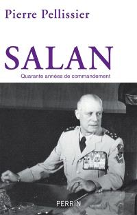Salan : quarante années de commandement