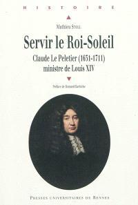 Servir le Roi-Soleil : Claude Le Peletier (1631-1711), ministre de Louis XIV
